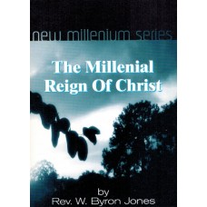 The Millennial Reign of Christ - by Rev W Byron Jones