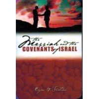 The Messiah And The Covenants Of Israel - Byran W. Sheldon