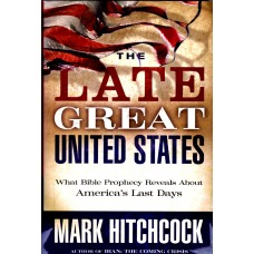 The Late Great United States - Mark Hitchcock