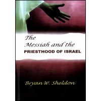 The Messiah and the Priesthood of Israel - Bryan W. Sheldon