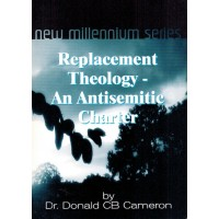 Replacement Theology - An Antisemitic Charter by Dr Donald CB Cameron