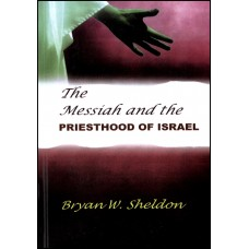The Messiah and the Priesthood of Israel - Bryan W. Sheldon